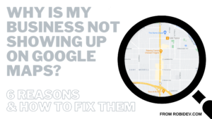 Why is my business not showing up on Google Maps 6 Reasons & How to Fix Them